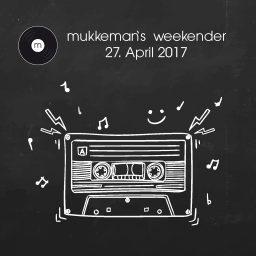 mukkeman's weekender // 27.4.2017