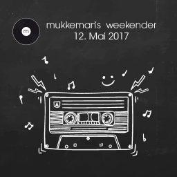 mukkeman's weekender // 12.5.2017