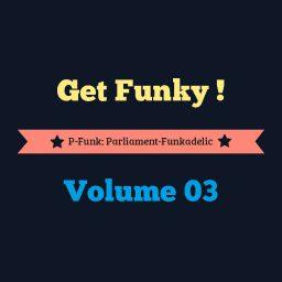 Get Funky! – Volume 3: P-Funk: Parliament-Funkadelic