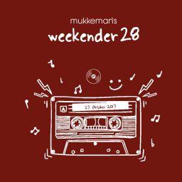 mukkeman's weekender 28 // 27.10.2017