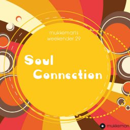 "mukkeman's weekender 29 – ""Soul Connection"" // 10.11.2017"