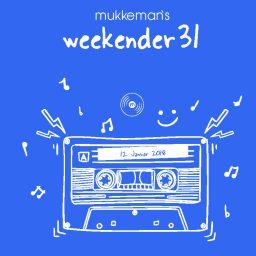 mukkeman's weekender 31 // 12.1.2018