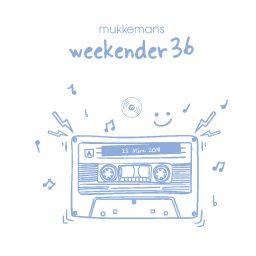 mukkeman's weekender 36 // 23.3.2018