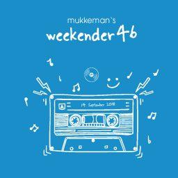 mukkeman's weekender 46 // 14.9.2018
