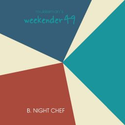 mukkeman's weekender 49 // B. Night Chef
