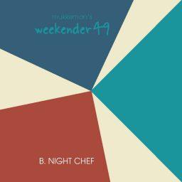 mukkeman's weekender 49 // B. Night Chef