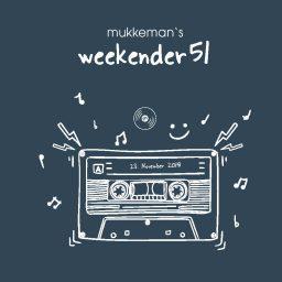 mukkeman's weekender 51 // 23.11.2018
