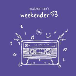 mukkeman's weekender 53 // 24.01.2019