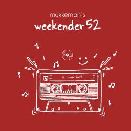 mukkeman's weekender 52 // 11.01.2019
