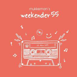 mukkeman's weekender 55 // 29.03.2019