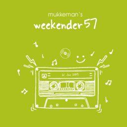 mukkeman's weekender 57// 21.06.2019