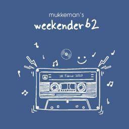 mukkeman's weekender 62 // 28.02.2020