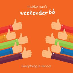 mukkeman's weekender 66 // Everything Is Good // 23.10.2020