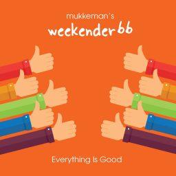 mukkeman's weekender 66 // Everything Is Good // 23.10.2020