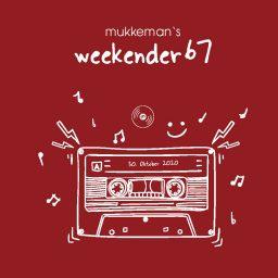 mukkeman's weekender 67 // 30.10.2020