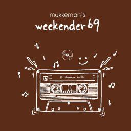 mukkeman's weekender 69 // 13.11.2020