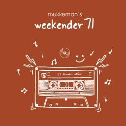 mukkeman's weekender 71 // 27.11.2020