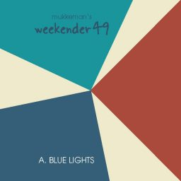 mukkeman's weekender 49 // A. Blue Lights