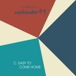 mukkeman's weekender 49 // C. Easy To Come Home